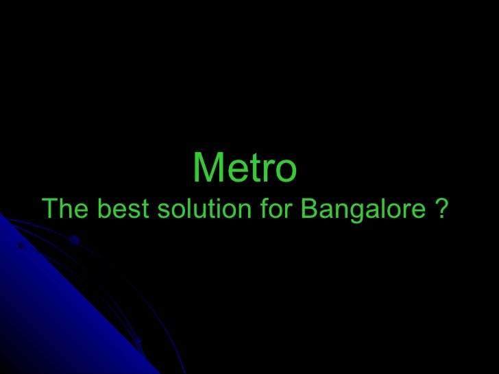 Metro The best solution for Bangalore ?