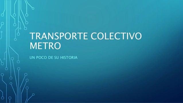 TRANSPORTE COLECTIVO METRO UN POCO DE SU HISTORIA