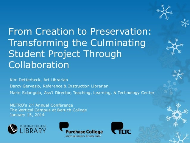 From Creation to Preservation: Transforming the Culminating Student Project Through Collaboration Kim Detterbeck, Art Libr...