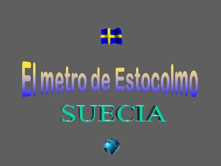 El metro de Estocolmo se compone por 3 grupos y por siete líneas:     T10, T11 (Azul), T13, T14, (Rojo), T17, T18 y T19 (V...
