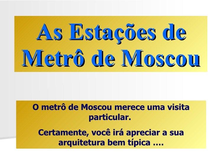As Estações de Metrô de Moscou O metrô de Moscou merece uma visita particular.  Certamente, você irá apreciar a sua arquit...