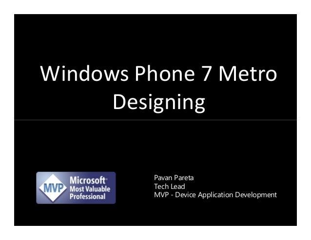 Windows Phone 7 Metro      Designing          Pavan Pareta          Tech Lead          MVP - Device Application Development