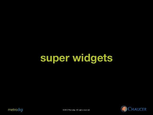 super widgets  ©2013 Metrodigi. All rights reserved.
