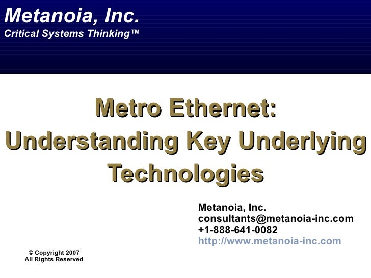 Metanoia, Inc.Critical Systems Thinking™       Metro Ethernet:Understanding Key Underlying        Technologies            ...