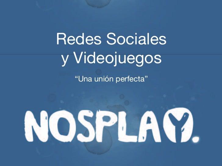 """Redes Socialesy Videojuegos  """"Una unión perfecta"""""""