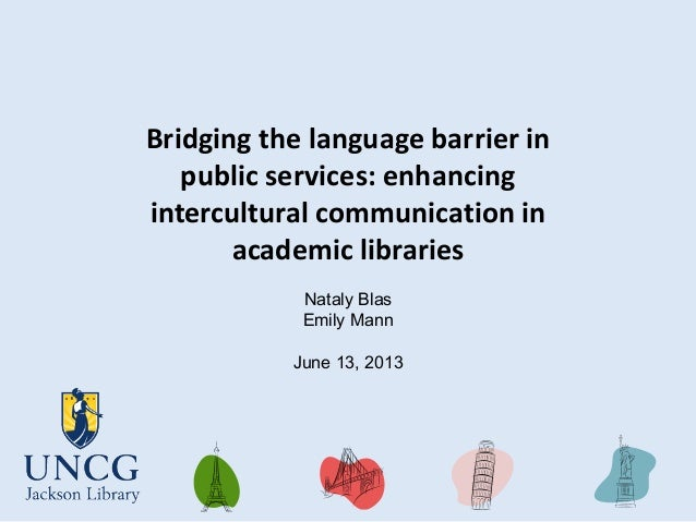 Bridging the language barrier inpublic services: enhancingintercultural communication inacademic librariesNataly BlasEmily...