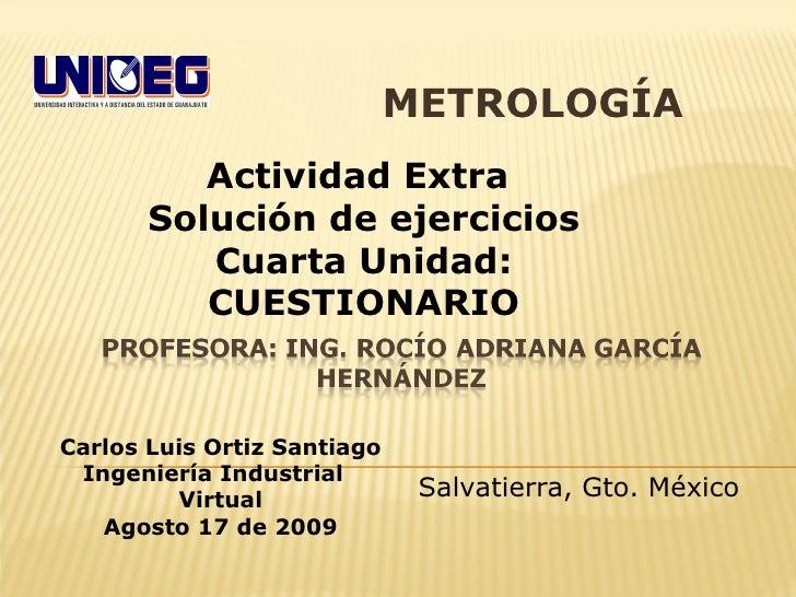 METROLOGÍA Carlos Luis Ortiz Santiago Ingeniería Industrial  Virtual Agosto 17 de 2009 Salvatierra, Gto. México Actividad ...