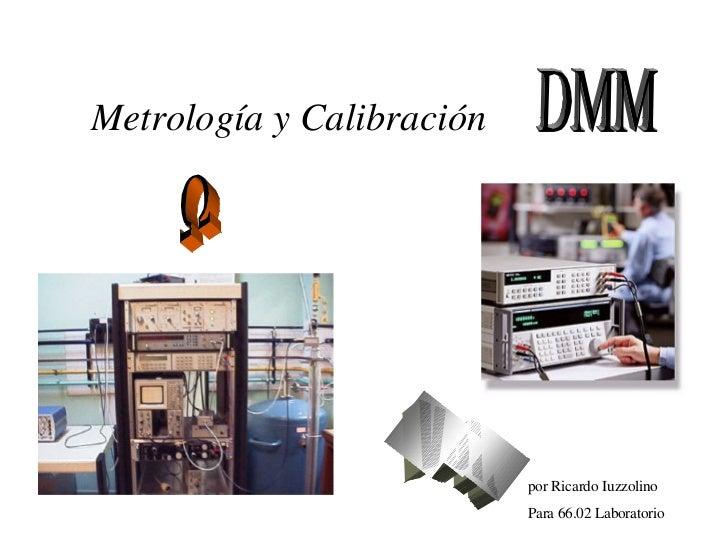 Metrología y Calibración                           por Ricardo Iuzzolino                           Para 66.02 Laboratorio