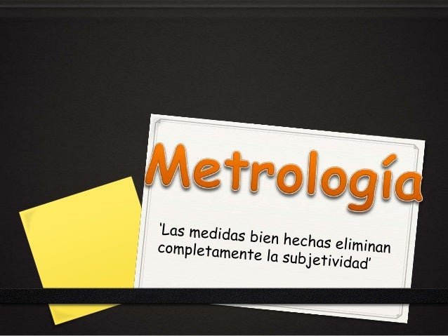 La metrología es la ciencia que se ocupa de las mediciones, unidades de medida y de los equipos utilizados para efectuarla...