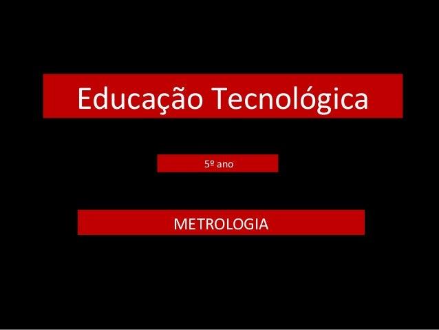 Educação Tecnológica 5º ano METROLOGIA