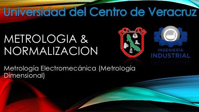 METROLOGIA & NORMALIZACION Metrología Electromecánica (Metrología Dimensional)