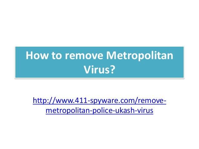 How to remove Metropolitan          Virus? http://www.411-spyware.com/remove-     metropolitan-police-ukash-virus