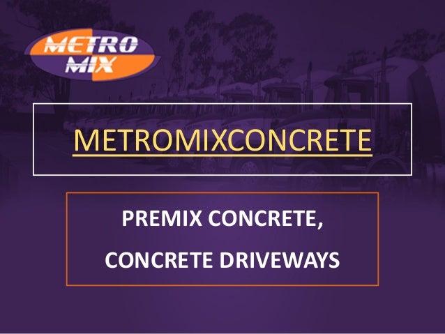 METROMIXCONCRETE PREMIX CONCRETE, CONCRETE DRIVEWAYS