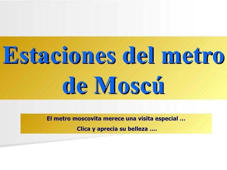 Estaciones del metro     de Moscú   El metro moscovita merece una visita especial …             Clica y aprecia su belleza...