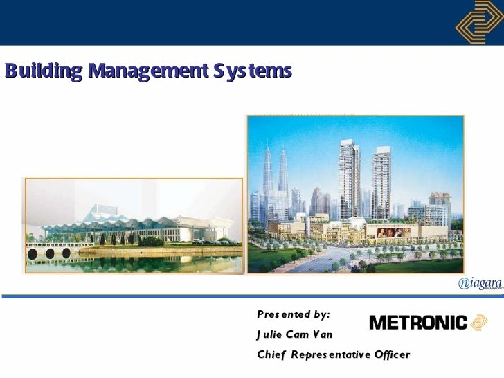 Building Management S ys tems                         Pres ented by:                         J ulie Cam V an              ...