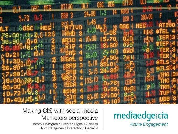 Making €$£ with social media       Marketers perspective    Tommi Holmgren / Director, Digital Business        Antti Kataj...