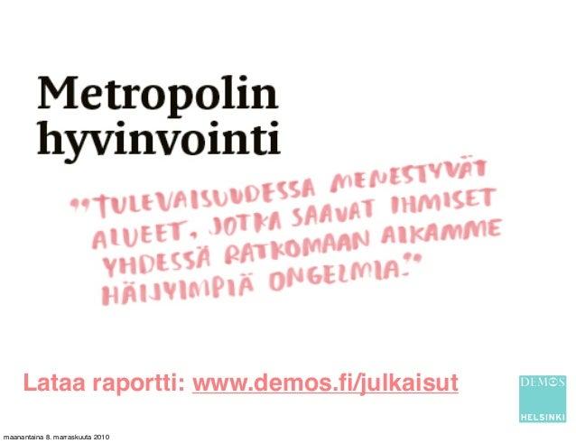 Lataa raportti: www.demos.fi/julkaisut maanantaina 8. marraskuuta 2010