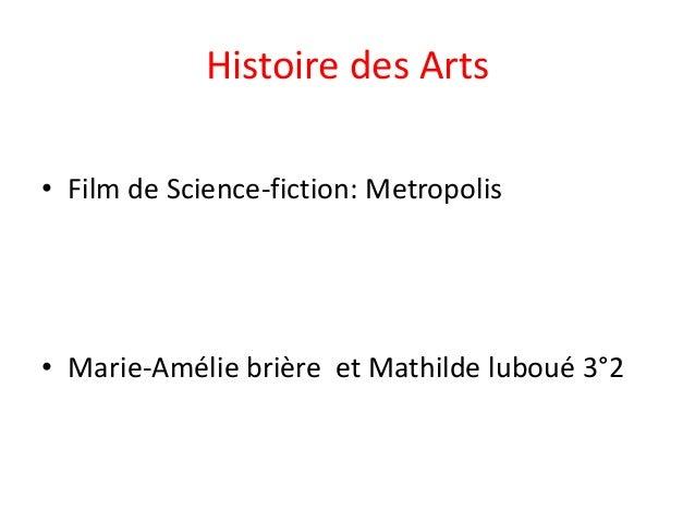 Histoire des Arts • Film de Science-fiction: Metropolis  • Marie-Amélie brière et Mathilde luboué 3°2