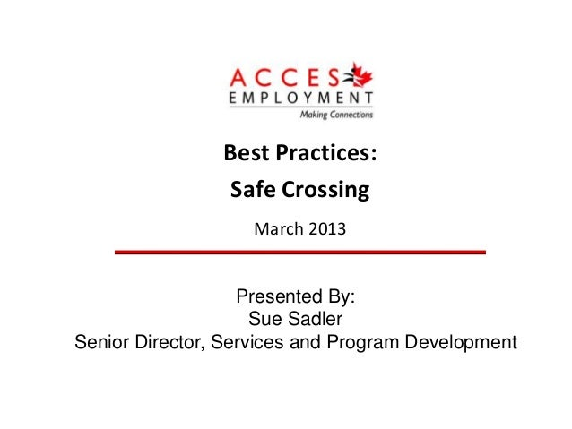 Best Practices:                Safe Crossing                   March 2013                   Presented By:                 ...