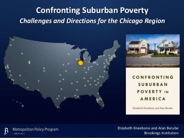 Confronting Suburban Poverty Challenges and Directions for the Chicago Region  Elizabeth Kneebone and Alan Berube Brooking...