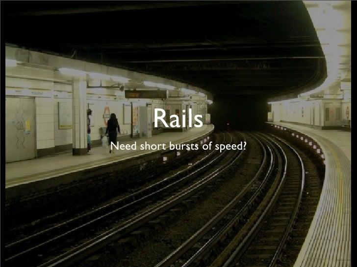Rails Need short bursts of speed?