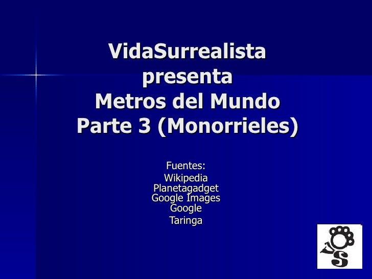 VidaSurrealista presenta Metros del Mundo Parte 3 (Monorrieles) Fuentes:  Wikipedia   Planetagadget   Google   Images   Go...
