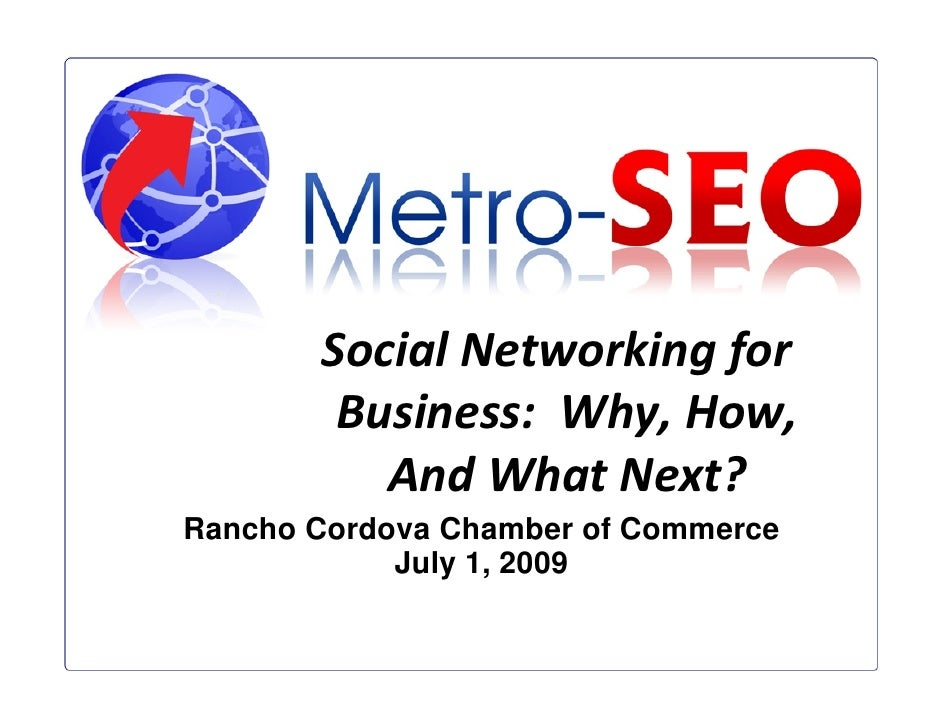 Social Networking for         Business: Why, How,           And What Next? Rancho Cordova Chamber of Commerce             ...