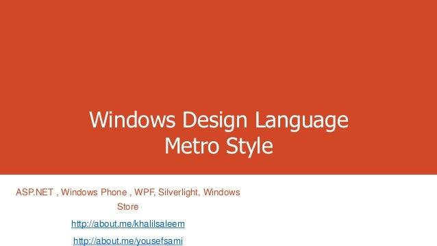 Windows Design Language Metro Style ASP.NET , Windows Phone , WPF, Silverlight, Windows Store http://about.me/khalilsaleem...
