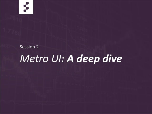 Metro UI: A deep diveSession 2