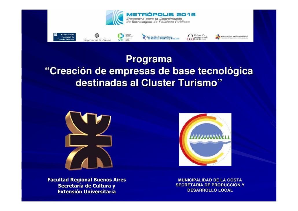 """Programa """"Creación de empresas de base tecnológica       destinadas al Cluster Turismo""""     Facultad Regional Buenos Aires..."""