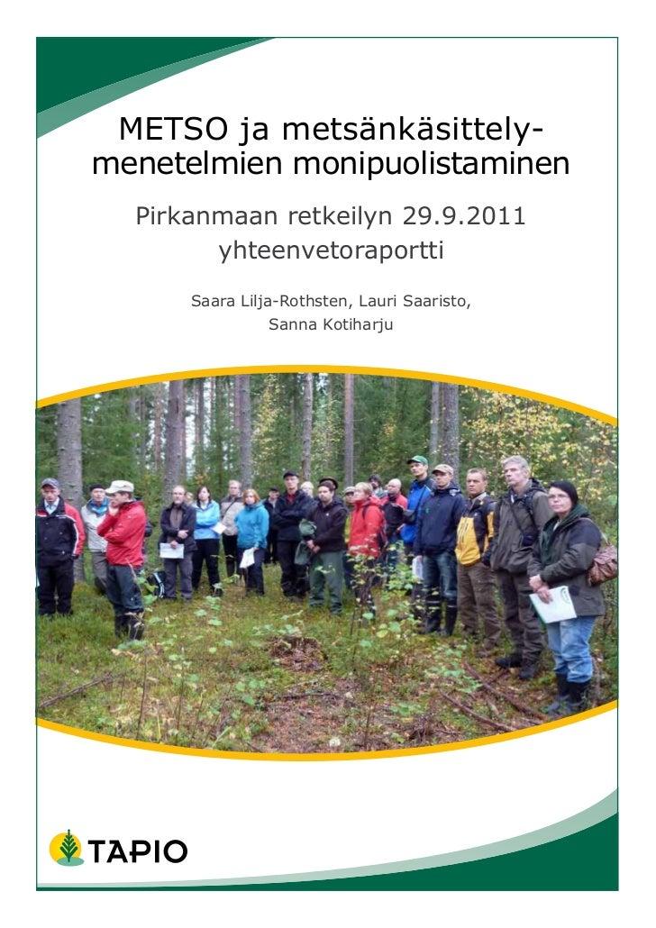 METSO ja metsänkäsittely-menetelmien monipuolistaminen  Pirkanmaan retkeilyn 29.9.2011        yhteenvetoraportti      Saar...