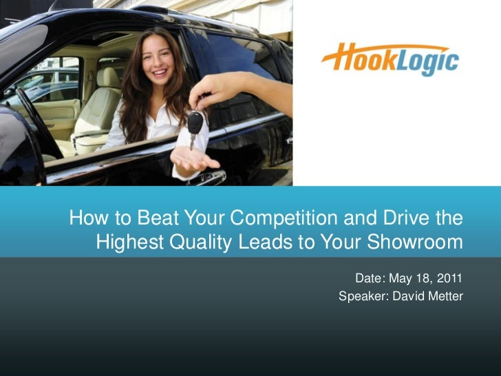 How to Beat Your Competition and Drive the Highest Quality Leads to Your Showroom<br />Date: May 18, 2011<br />Speaker: Da...
