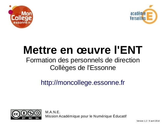Mettre en œuvre l'ENT Formation des personnels de direction Collèges de l'Essonne http://moncollege.essonne.fr M.A.N.E. Mi...