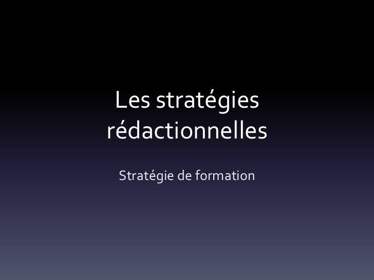 Les stratégiesrédactionnelles Stratégie de formation