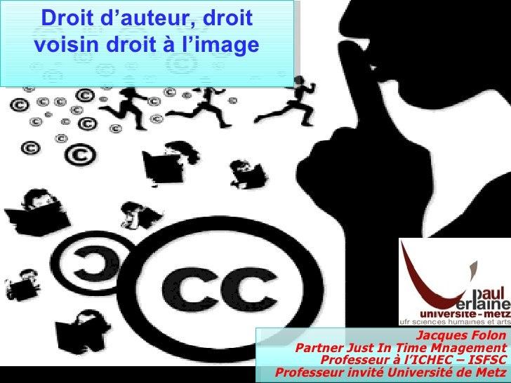 26/10/09 Copyright – Copyleft  www.partypirate.org Droit d'auteur, droit voisin droit à l'image Jacques Folon Partner Just...
