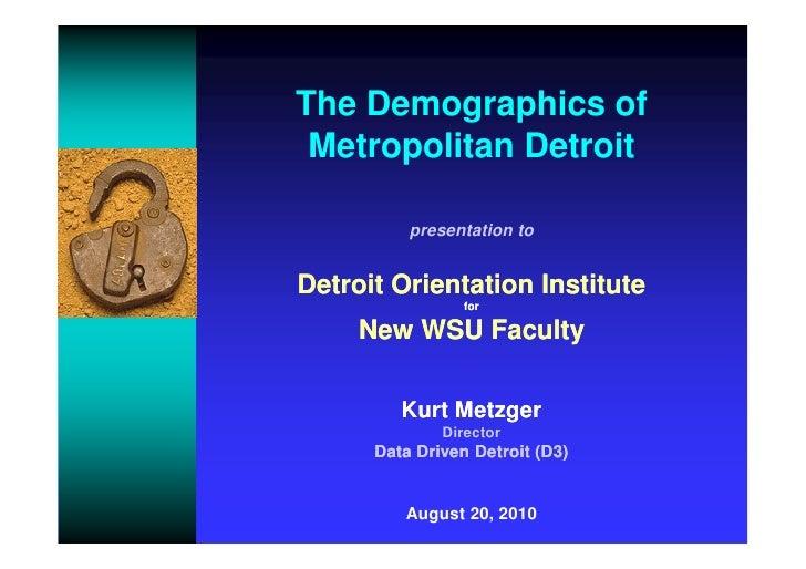 The Demographics of  Metropolitan Detroit            presentation to   Detroit Orientation Institute                  for ...