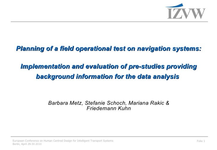 Planning of a field operational test on navigation systems: Implementation and evaluation of pre-studies providing background information for the data analysis, Barbara Metz, Stefanie Schoch, Mariana Rakic & Friedemann Kuhn