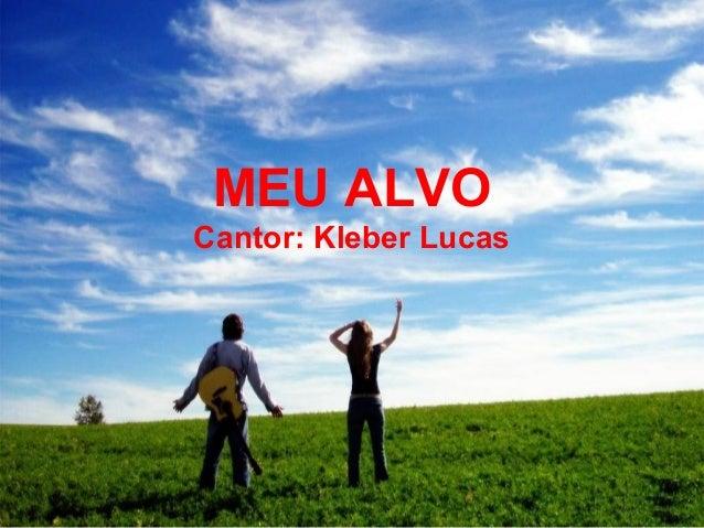 MEU ALVO Cantor: Kleber Lucas