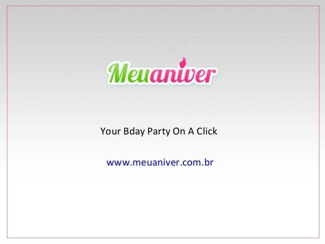 Your Bday Party On A Click www.meuaniver.com.br