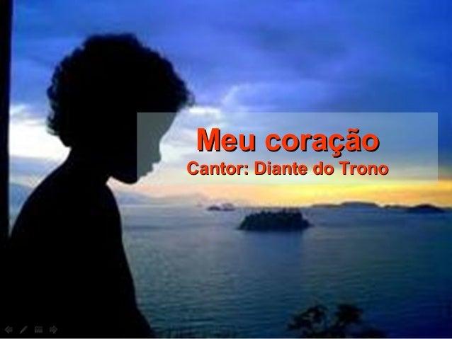 Meu coraçãoMeu coração Cantor: Diante do TronoCantor: Diante do Trono