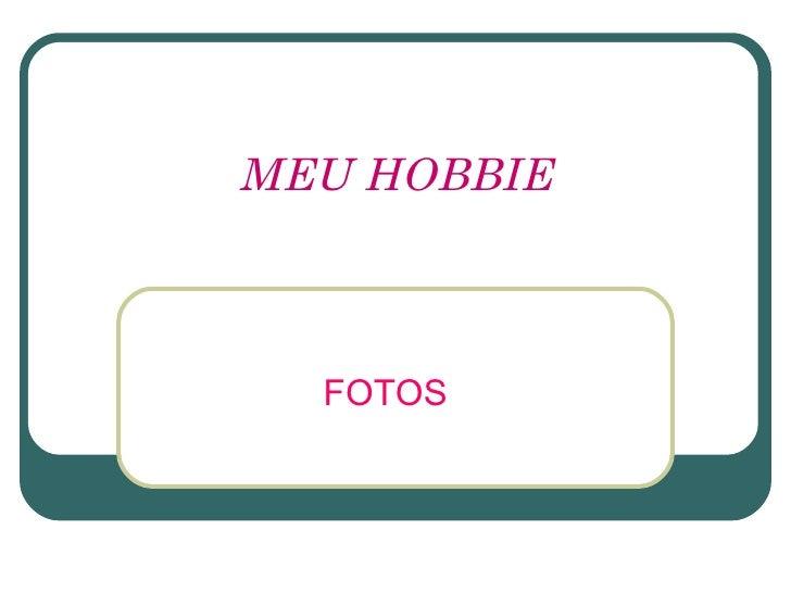 MEU HOBBIE FOTOS