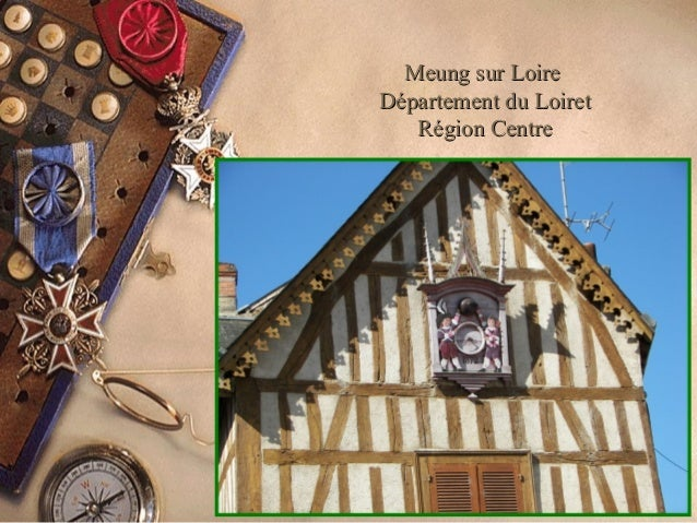 Meung sur LoireMeung sur Loire Département du LoiretDépartement du Loiret Région CentreRégion Centre