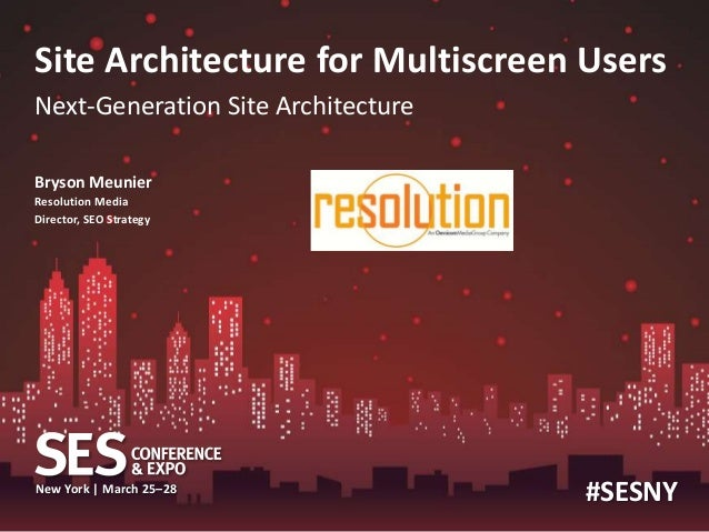 Site Architecture for Multiscreen UsersNext-Generation Site ArchitectureBryson MeunierResolution MediaDirector, SEO Strate...