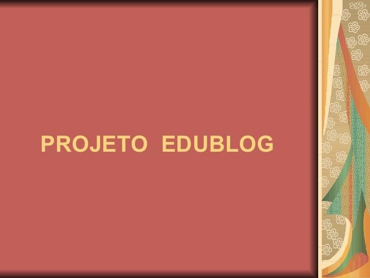 PROJETO  EDUBLOG