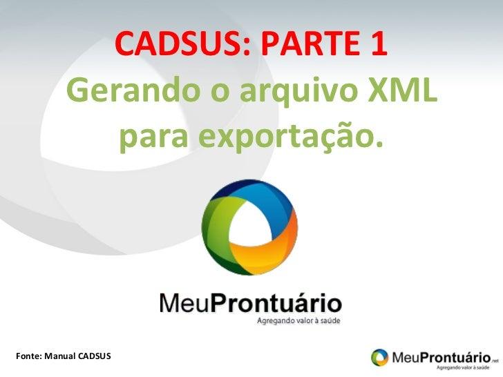 CADSUS: PARTE 1 Gerando o arquivo XML para exportação. Fonte: Manual CADSUS
