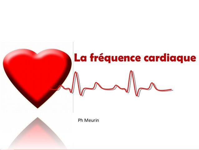 La fréquence cardiaque  Ph Meurin
