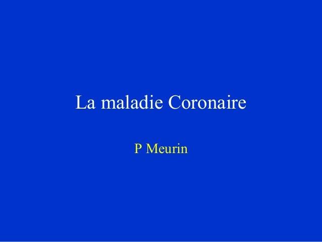 La maladie Coronaire  P Meurin