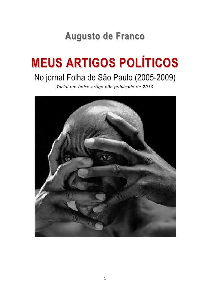 Augusto de Franco  MEUS ARTIGOS POLÍTICOS No jornal Folha de São Paulo (2005-2009)       Inclui um único artigo não public...