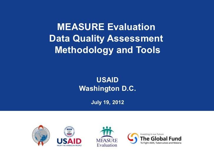 MEASURE EvaluationData Quality Assessment Methodology and Tools          USAID      Washington D.C.         July 19, 2012