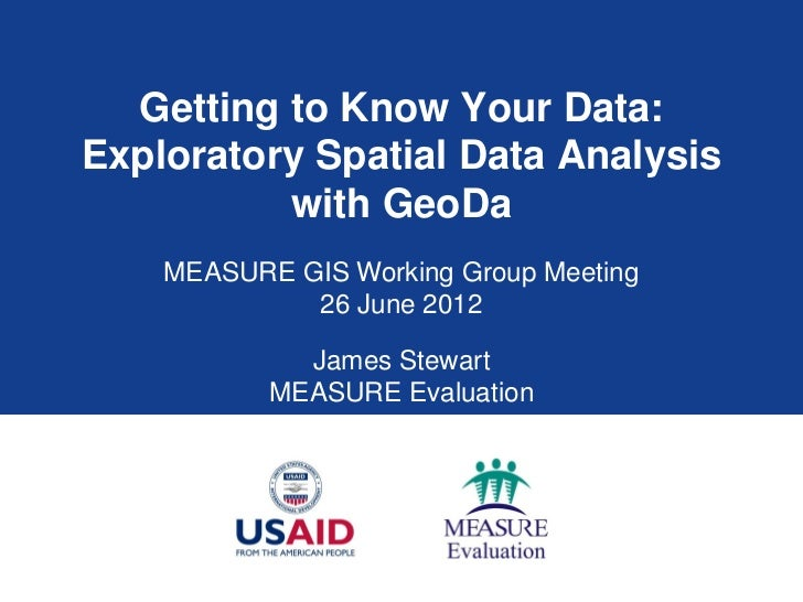 Getting to Know Your Data:Exploratory Spatial Data Analysis          with GeoDa    MEASURE GIS Working Group Meeting      ...